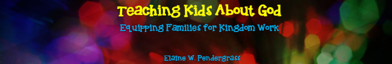 Teaching Kids About God by Elaine W. Pendergrass